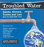 img - for Troubled Water: Saints, Sinners, Truth And Lies About The Global Water Crisis book / textbook / text book
