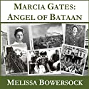 Marcia Gates: Angel of Bataan Audiobook by Melissa Bowersock Narrated by Adrianne Price