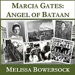 Marcia Gates: Angel of Bataan | Melissa Bowersock
