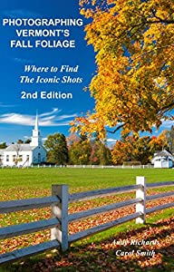 Photographing Vermont's Fall Foliage: Where to Find the Iconic Shots - 2nd Edition