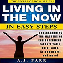 Living in the Now in Easy Steps: The Secret of Now Series, Book 1 Audiobook by A.J. Parr Narrated by Lucy Smith, Will de Renzy-Martin