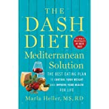 The DASH Diet Mediterranean Solution: The Best Eating Plan to Control Your Weight and Improve Your Health for Life (A DASH Di
