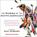 The Wisdom of the Native Americans Audiobook by Kent Nerburn Narrated by Kaipo Schwab