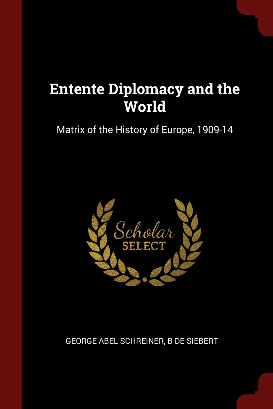 Download Entente Diplomacy and the World: Matrix of the History of Europe, 1909-14 ebook