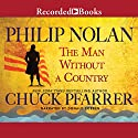 Philip Nolan: The Man Without a Country Audiobook by Chuck Pfarrer Narrated by Donald Corren