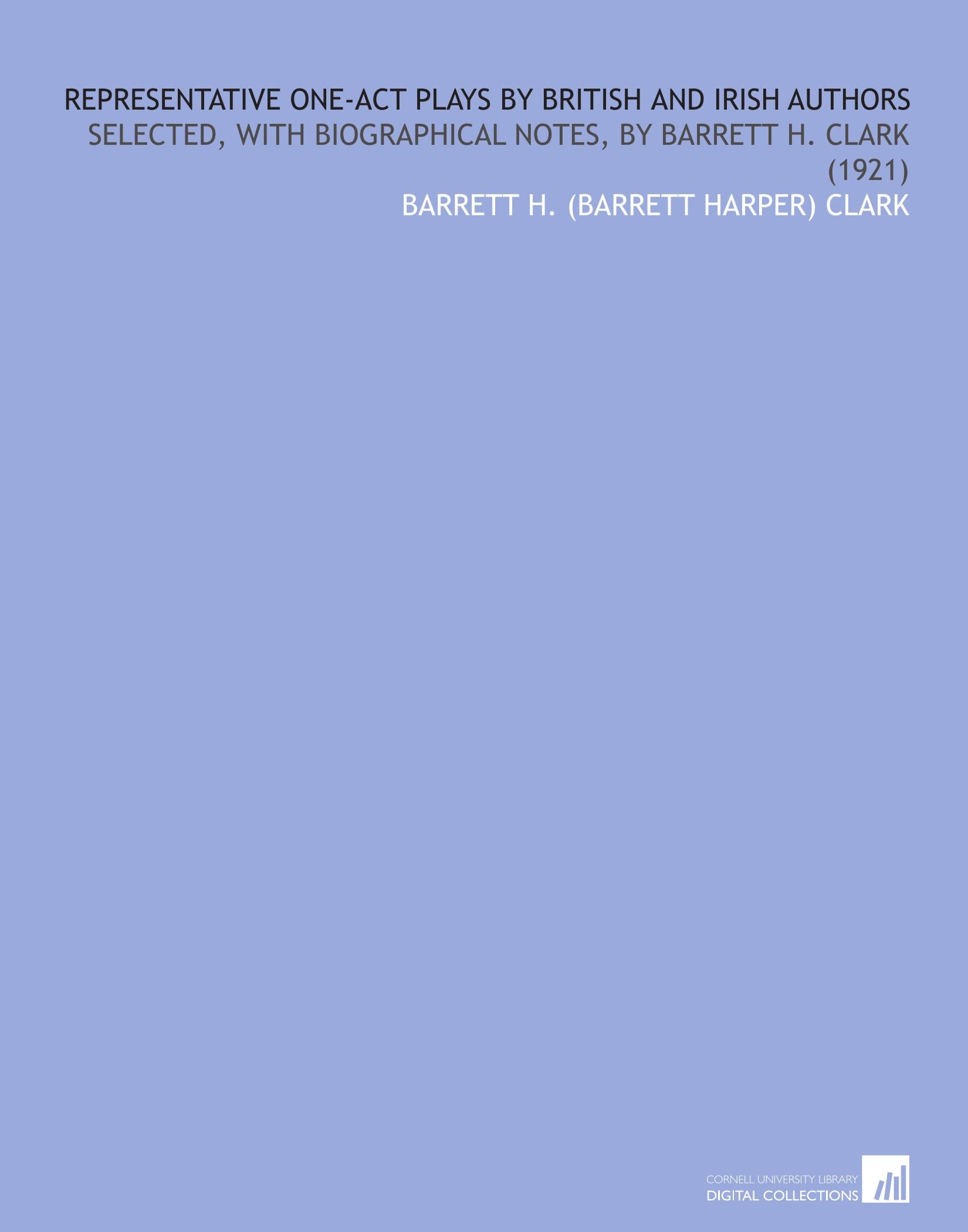 Download Representative One-Act Plays by British and Irish Authors: Selected, With Biographical Notes, by Barrett H. Clark (1921) PDF