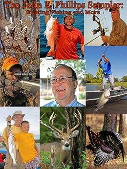 The John E. Phillips Sampler: Hunting, Fishing and More by [Phillips, John E.]