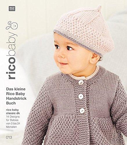 Buch 13 rico baby classic dk Das kleine Rico Baby Handstrick Buch: 14 Designs für Babies von 0 bis 24 Monate