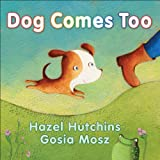 Dog Comes Too, Hazel Hutchins, 1554514797