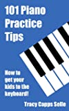 101 Piano Practice Tips: How to get your Kids to the Keyboard!