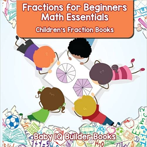 Fractions for Beginners Math Essentials: Children's Fraction Books