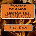 Poemas de Amor: ¿Seras Tu?: Love Poems: Are You The One? (Spanish Edition) Audiobook by Steve Ryan Narrated by Ricardo Velez