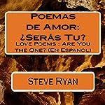 Poemas de Amor: ¿Seras Tu?: Love Poems: Are You The One? (Spanish Edition) | Steve Ryan