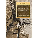 Archaeology of Sanitation in Roman Italy:Toilets, Sewers, and Water Systems