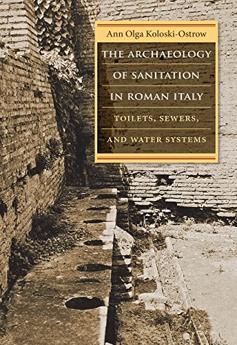 The Archaeology of Sanitation in Roman Italy: Toilets, Sewers, and Water Systems (Studies in the History of Greece and Rome) (A Cultural History Of Animals In Antiquity)