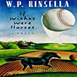 If Wishes Were Horses | W. P. Kinsella