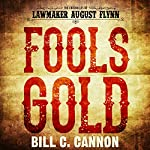 Fools Gold: The Chronicles of Lawmaker August Flynn, Book 1 | Bill C. Cannon