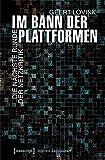 Im Bann der Plattformen: Die nächste Runde der Netzkritik (übersetzt aus dem Englischen von Andreas Kallfelz) (Digitale Gesellschaft)