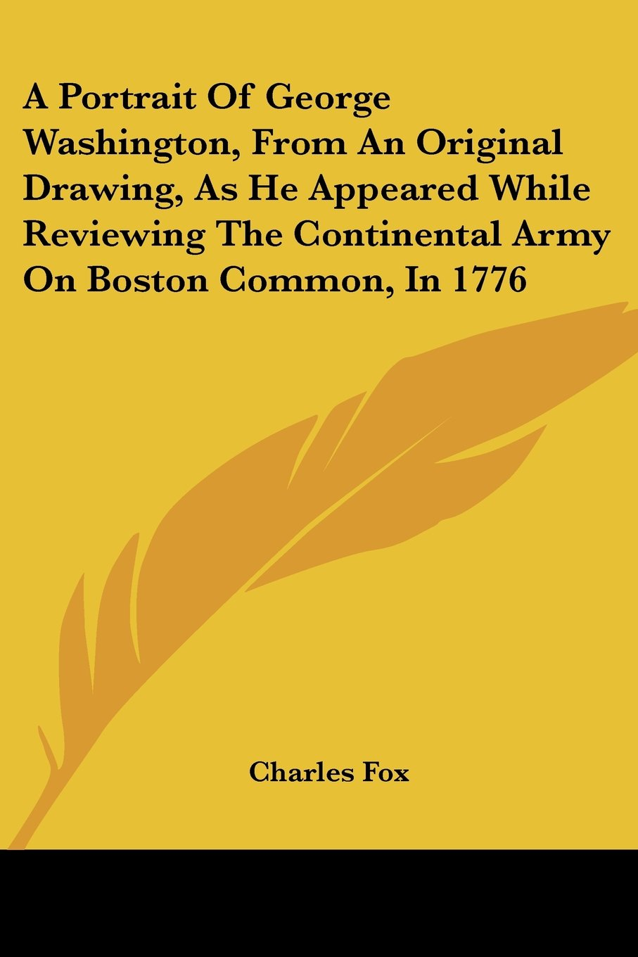 Download A Portrait Of George Washington, From An Original Drawing, As He Appeared While Reviewing The Continental Army On Boston Common, In 1776 pdf epub