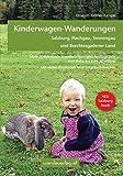 Kinderwagen-Wanderungen – Salzburg, Flachgau, Tennengau und Berchtesgadener Land: Über 50 lohnende Wanderungen und Ausflugsziele vom Baby bis zum ... und Tragetuchstrecken. NEU: Salzburg Stadt.