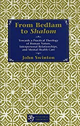 From Bedlam to Shalom: Towards a Practical Theology of Human Nature, Interpersonal Relationships and Mental Health Care (Pastoral Theology)