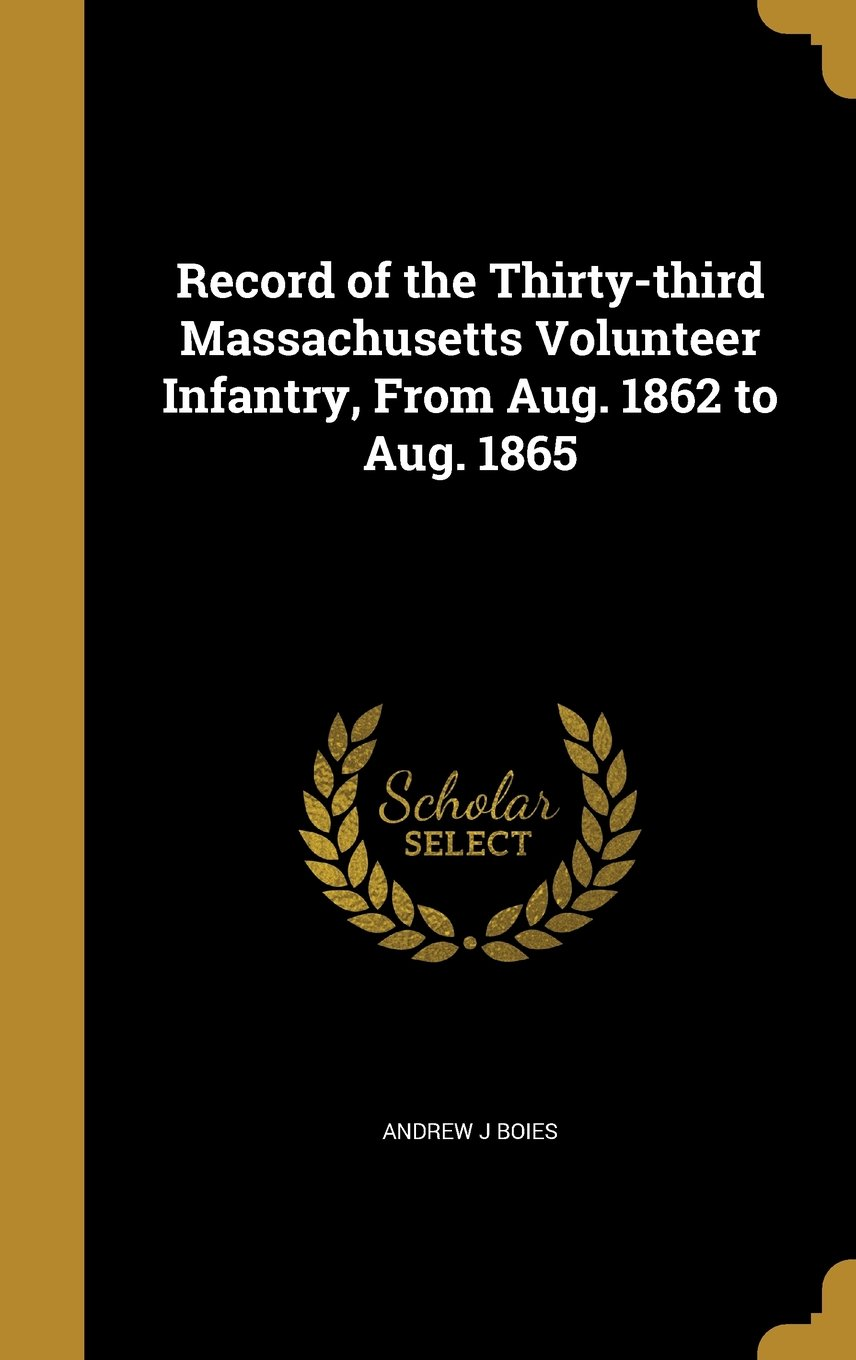 Download Record of the Thirty-Third Massachusetts Volunteer Infantry, from Aug. 1862 to Aug. 1865 ebook
