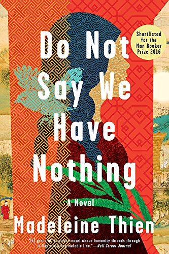 Book cover from Do Not Say We Have Nothing: A Novel by Madeleine Thien