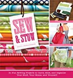 img - for Sew & Stow: 31 Fun Sewing Projects to Carry, Hold, and Organize Your Stuff, Your Home, and Yourself! book / textbook / text book