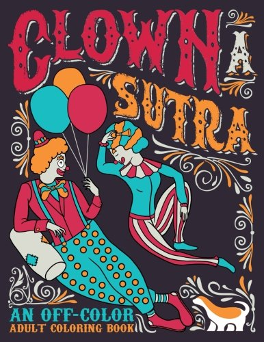 (Clown A Sutra: An Off-Color Adult Coloring Book: Carousing Carnal Clowns In Flagrante Delicto: Irreverent Kama Sutra)