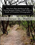 The Fair Play Settlers of the West Branch Valley: 1769-1784 a Study of Frontier Ethnography, George D. Wolf, 1500194875