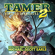 Tamer: King of Dinosaurs 2 Audiobook by Michael-Scott Earle Narrated by Luke Daniels