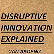 Disruptive Innovation Explained: MBA Fundamentals - Things You Will Learn in Business School, Book 1 | Can Akdeniz