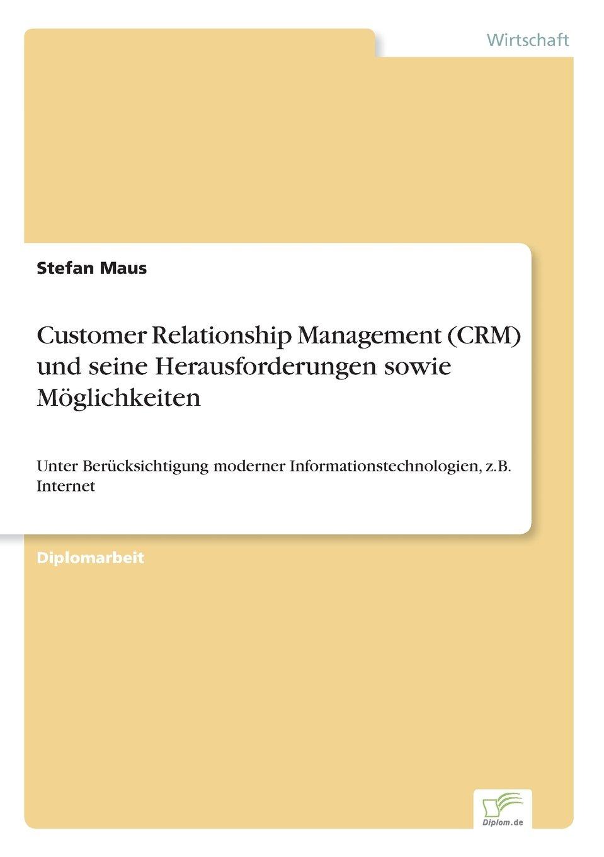 Customer Relationship Management (CRM) und seine Herausforderungen sowie Möglichkeiten: Unter Berücksichtigung moderner Informationstechnologien, z.B. Internet (German Edition) pdf