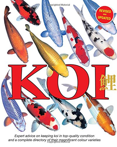 Koi: Expert Advice on Keeping Koi in Top-Quality Condition and a Complete Directory of Their Magnificent Colour Varieties