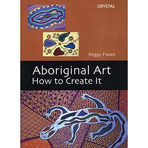 Crystal Productions Aboriginal Art: How to Create It Flores