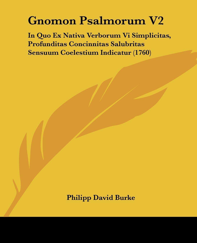 Read Online Gnomon Psalmorum V2: In Quo Ex Nativa Verborum Vi Simplicitas, Profunditas Concinnitas Salubritas Sensuum Coelestium Indicatur (1760) (Latin Edition) PDF