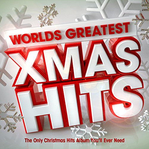 Worlds Greatest Xmas Hits - The Only Christmas Hits Album You'll Ever Need by Christmas Hits ...