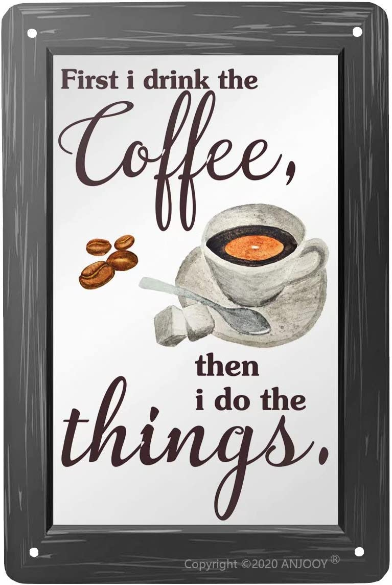 ANJOOY Vintage Metal Tin Signs First I Drink The Coffee Then I Do The Things Wall Plaque Poster for Home Coffee Funny Wall Decor Art 8 X 12 Inch
