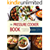 Pressure Cooker: The best  600 Quick & Easy, One Pot, Pressure Cooker Recipes of All Time: Instant Pot Pressure Cooker Cookbook