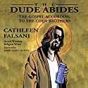 The Dude Abides: The Gospel According to the Coen Brothers Audiobook by Cathleen Falsani Narrated by Allen Secher
