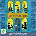 The Mystery of the Clockwork Sparrow Audiobook by Katherine Woodfine Narrated by Jessica Preddy