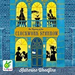 The Mystery of the Clockwork Sparrow | Katherine Woodfine