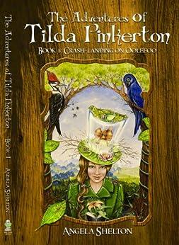 The Adventures of Tilda Pinkerton (Book 1: Crash-landing on Ooleeoo) by [Shelton, Angela]