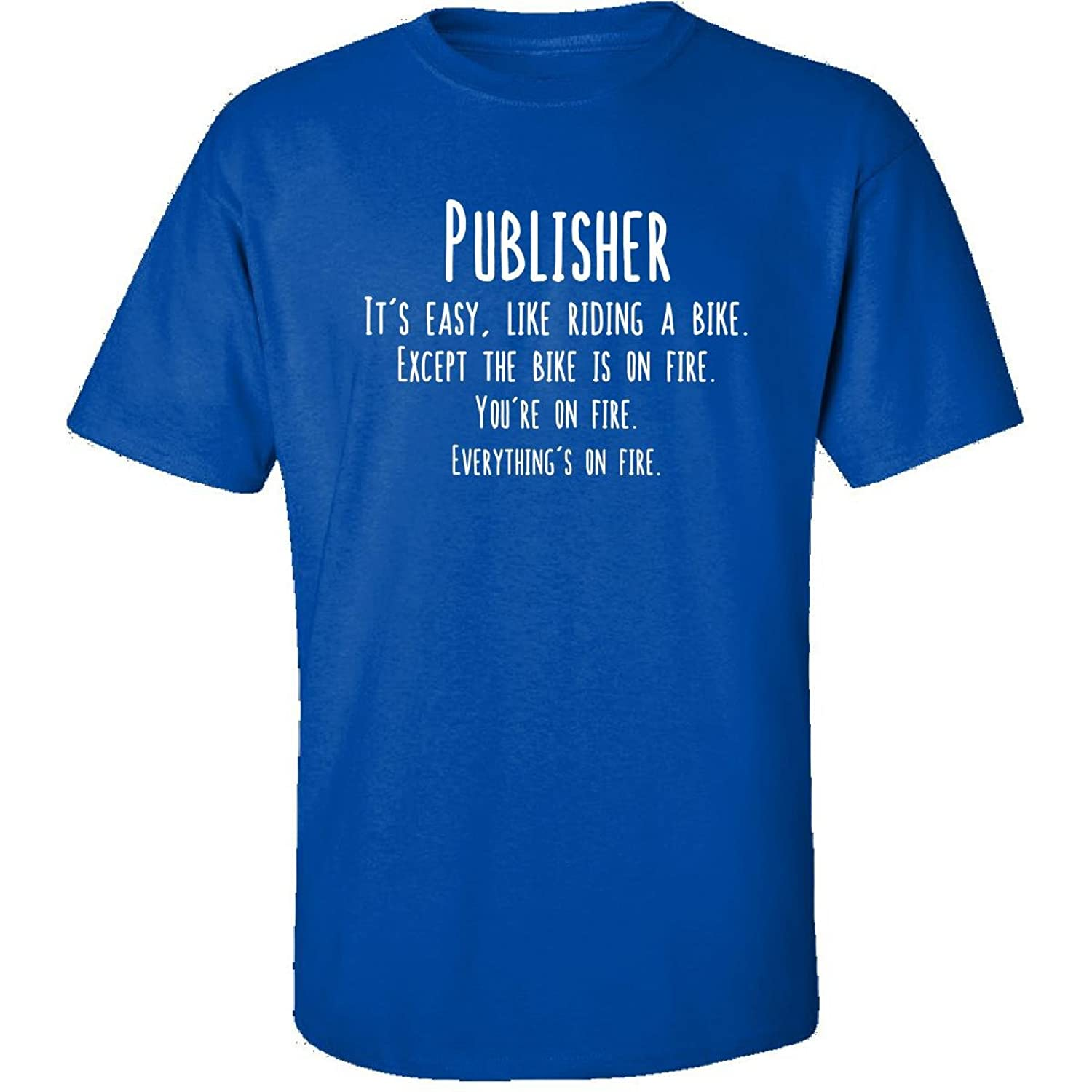 Publisher Is Easy Like Riding Bike On Fire Funny Job - Adult Shirt