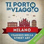Ti porto in viaggio: Milano. Viaggio nella street art   Mariangela Traficante di TBnet