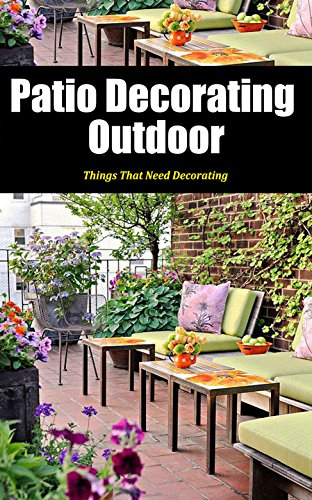 Cheap  Patio Decorating Outdoor: Things That Need Decorating
