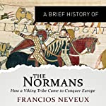 A Brief History of the Normans: Brief Histories | Francois Neveux,Howard Curtis