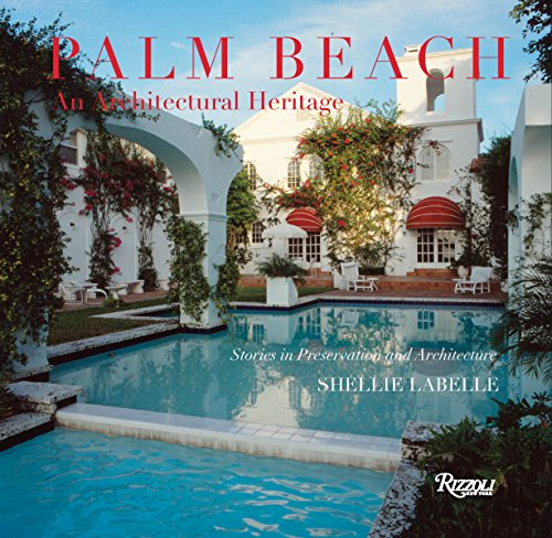 Palm Beach: An Architectural Heritage: Stories in Preservation and Architecture by Rizzoli