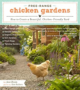 Free-Range Chicken Gardens: How to Create a Beautiful, Chicken-Friendly Yard by [Bloom, Jessi]