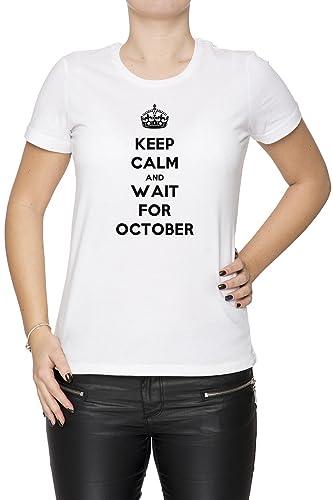 Keep Calm And Wait For October Mujer Camiseta Cuello Redondo Blanco Manga Corta Todos Los Tamaños Wo...